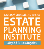 The 36th Annual UCLA/CEB Estate Planning Institute