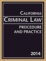 California Criminal Law Procedure and Practice 2014