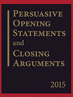Persuasive Opening Statements and Closing Arguments 2015