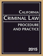 California Criminal Law Procedure and Practice 2015